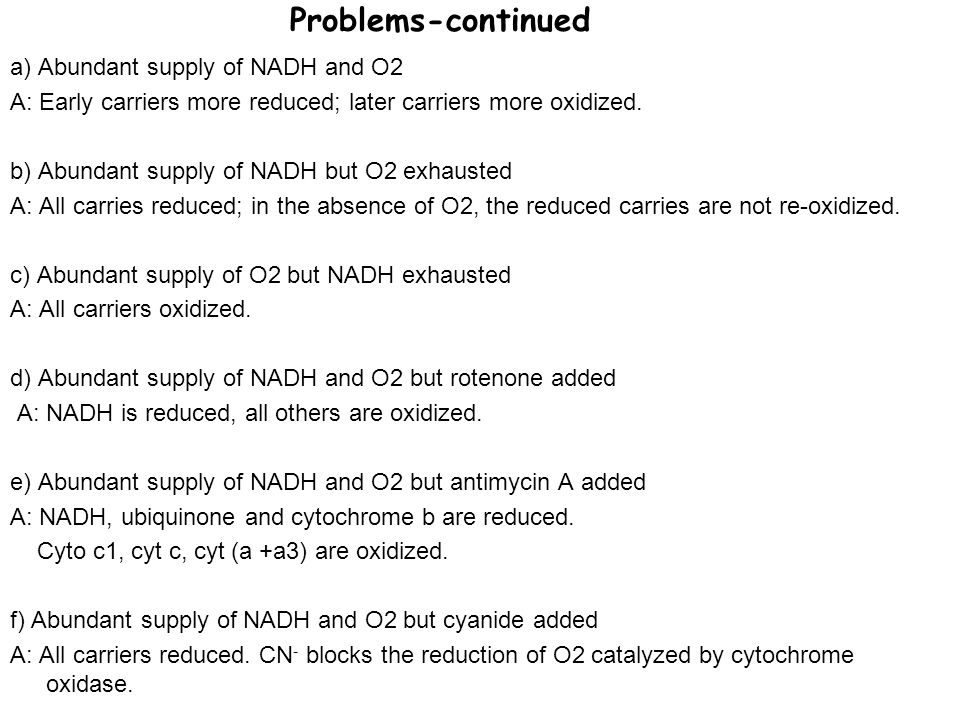 Problems-continued a) Abundant supply of NADH and O2 A: Early carriers more reduced; later carriers more oxidized. b) Abundant supply of NADH but O2 e