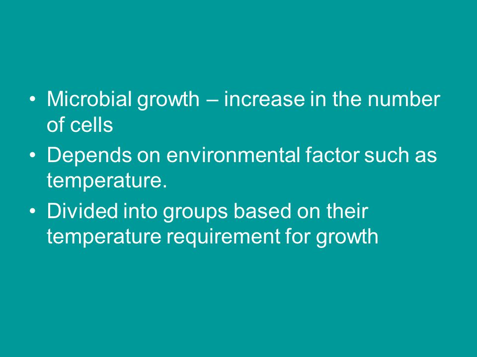 Microbial growth – increase in the number of cells Depends on environmental factor such as temperature.