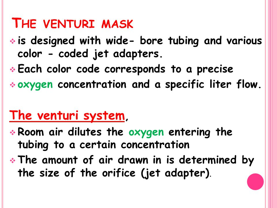 T HE VENTURI MASK  is designed with wide- bore tubing and various color - coded jet adapters.  Each color code corresponds to a precise  oxygen con