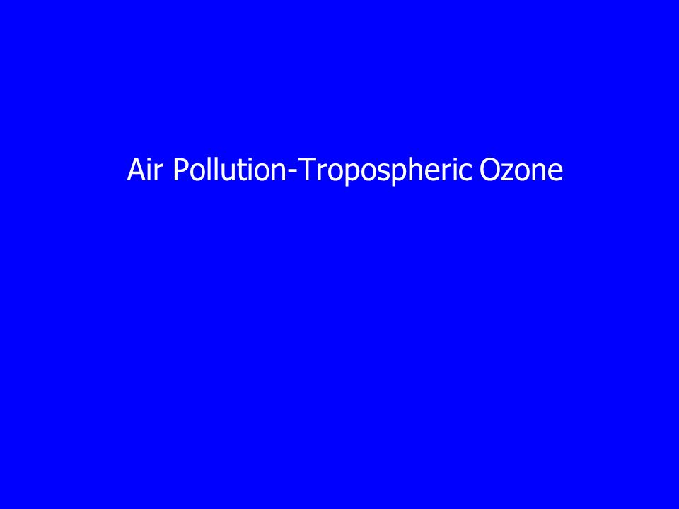Air Pollution-Tropospheric Ozone