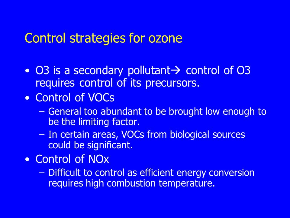 Control strategies for ozone O3 is a secondary pollutant  control of O3 requires control of its precursors.