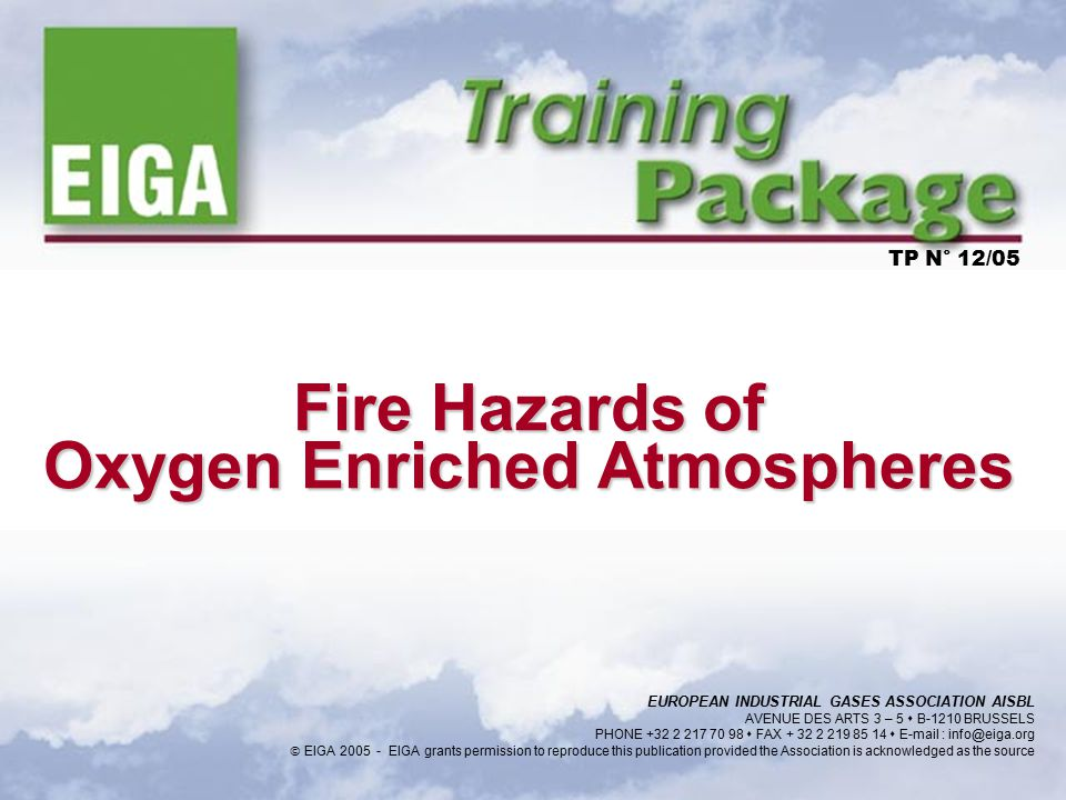 Fire Hazards of Oxygen Enriched Atmospheres TP N° 12/05 EUROPEAN INDUSTRIAL GASES ASSOCIATION AISBL AVENUE DES ARTS 3 – 5  B-1210 BRUSSELS PHONE +32