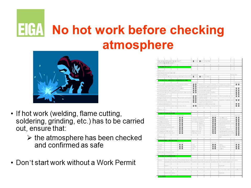 No hot work before checking atmosphere If hot work (welding, flame cutting, soldering, grinding, etc.) has to be carried out, ensure that:  the atmos