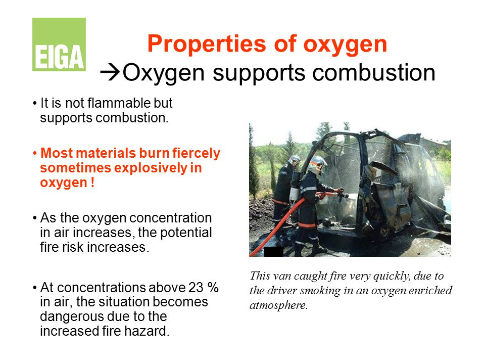 Properties of oxygen  Oxygen gives no warning Oxygen is colourless, odourless and tasteless  Oxygen enrichment cannot be detected by the human senses !