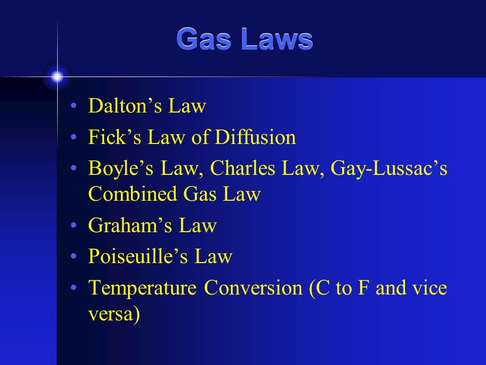 Gas Laws Dalton's Law Fick's Law of Diffusion Boyle's Law, Charles Law, Gay-Lussac's Combined Gas Law Graham's Law Poiseuille's Law Temperature Conver
