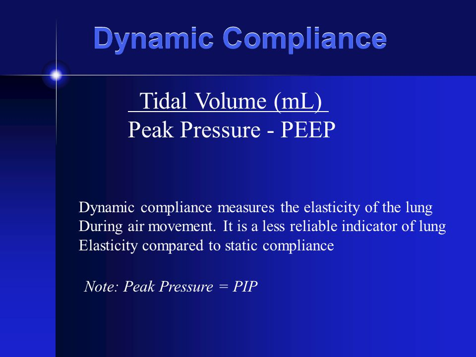 Dynamic Compliance Tidal Volume (mL) Peak Pressure - PEEP Dynamic compliance measures the elasticity of the lung During air movement. It is a less rel