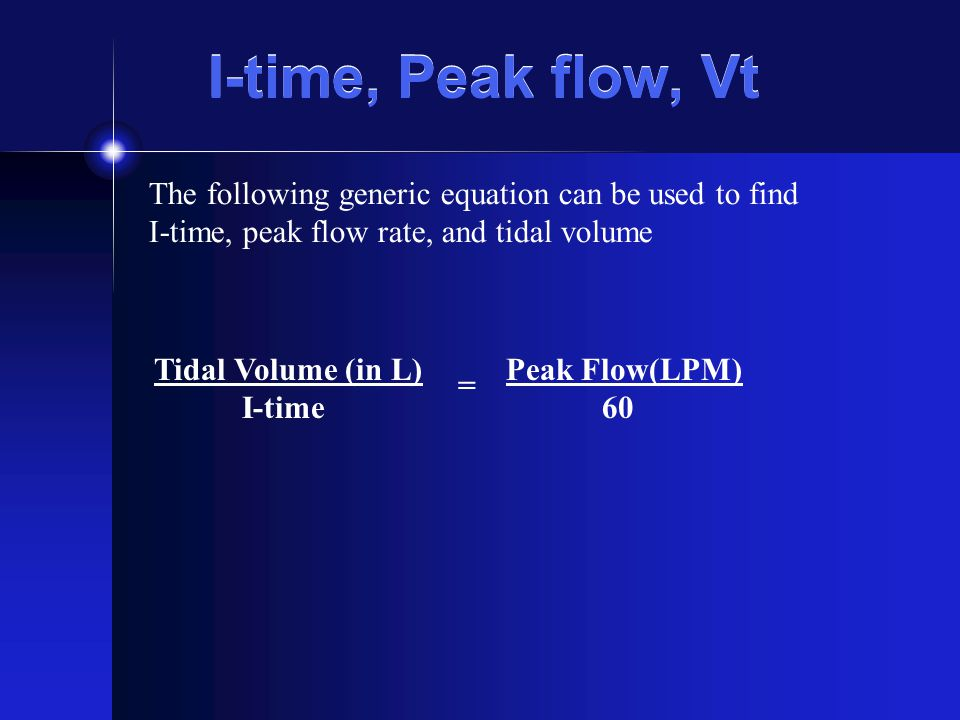 I-time, Peak flow, Vt The following generic equation can be used to find I-time, peak flow rate, and tidal volume Tidal Volume (in L) I-time Peak Flow