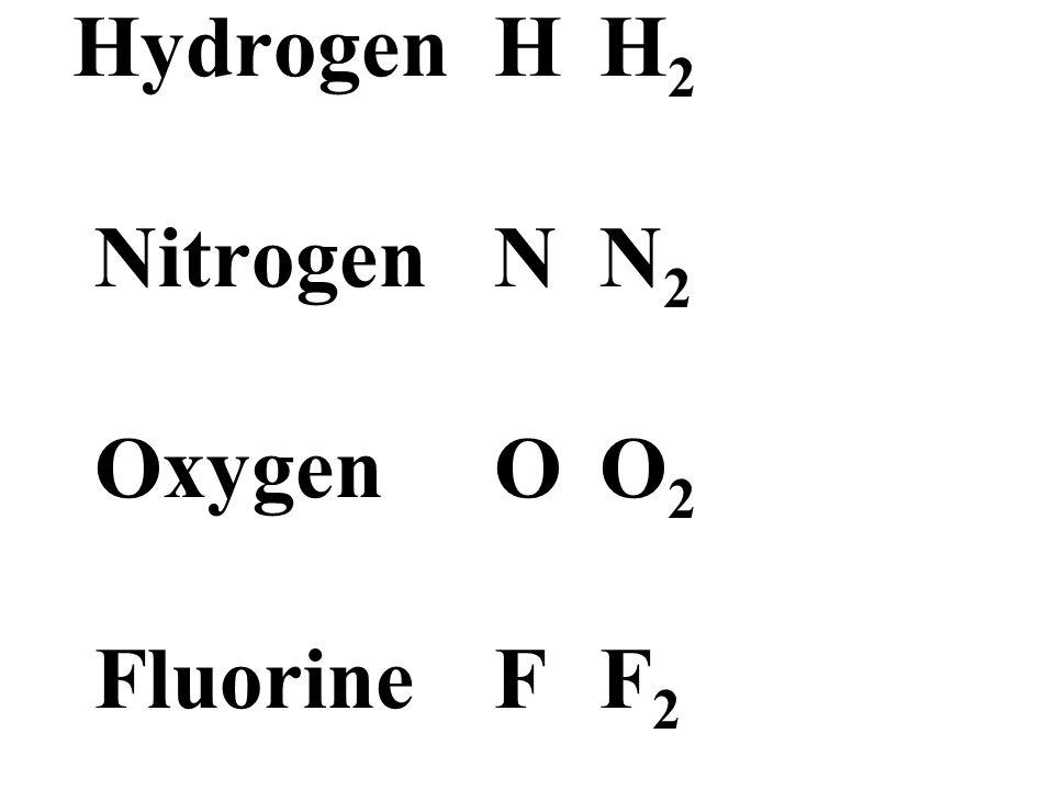 HydrogenH H 2 NitrogenN N 2 OxygenO O 2 FluorineF F 2
