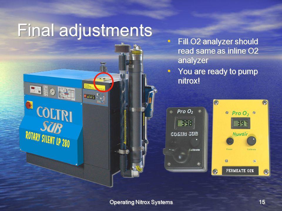 Operating Nitrox Systems15 Final adjustments Fill O2 analyzer should read same as inline O2 analyzer You are ready to pump nitrox.
