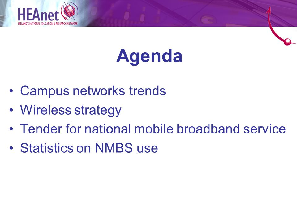 Agenda Campus networks trends Wireless strategy Tender for national mobile broadband service Statistics on NMBS use