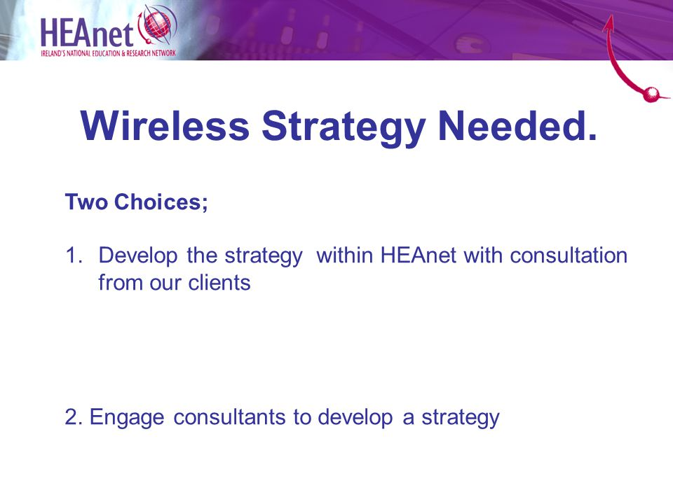 Consultants Brief Investigate nationally ubiquitous wireless access to the HEAnet network for all HEAnet clients.
