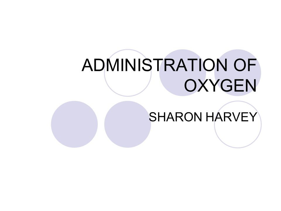 ADMINISTRATION OF OXYGEN SHARON HARVEY