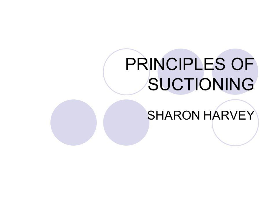 PRINCIPLES OF SUCTIONING SHARON HARVEY