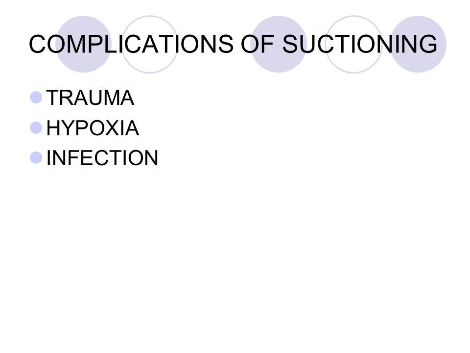COMPLICATIONS OF SUCTIONING TRAUMA HYPOXIA INFECTION