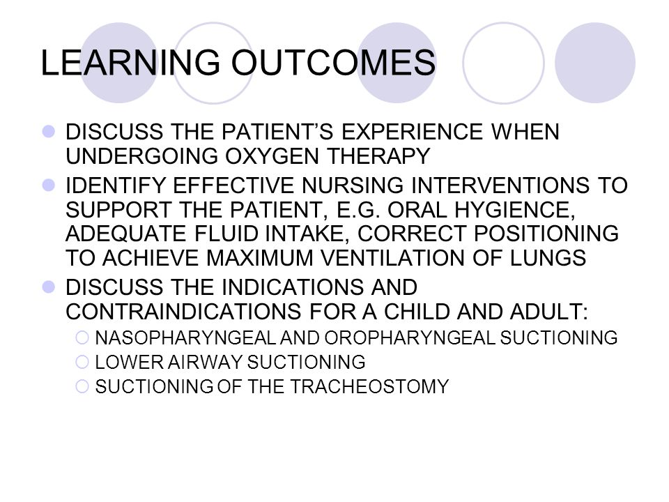 LEARNING OUTCOMES DISCUSS THE PATIENT'S EXPERIENCE WHEN UNDERGOING OXYGEN THERAPY IDENTIFY EFFECTIVE NURSING INTERVENTIONS TO SUPPORT THE PATIENT, E.G