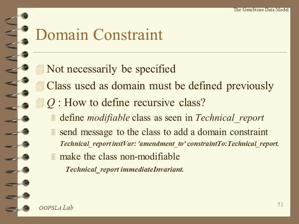 OOPSLA Lab 51 Domain Constraint 4 Not necessarily be specified 4 Class used as domain must be defined previously 4 Q : How to define recursive class.