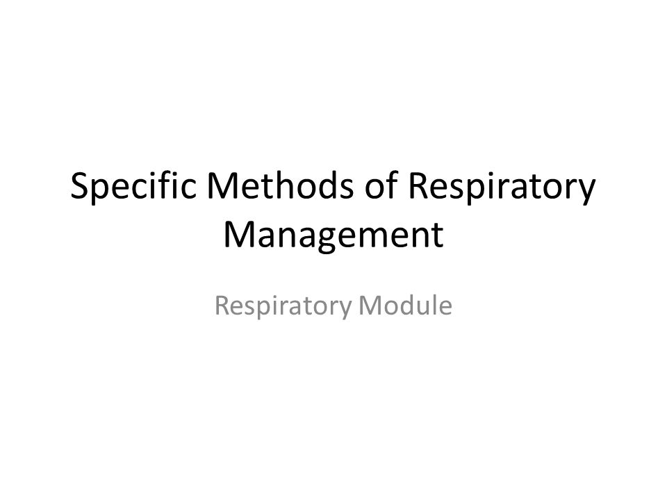 Specific Methods of Respiratory Management Respiratory Module