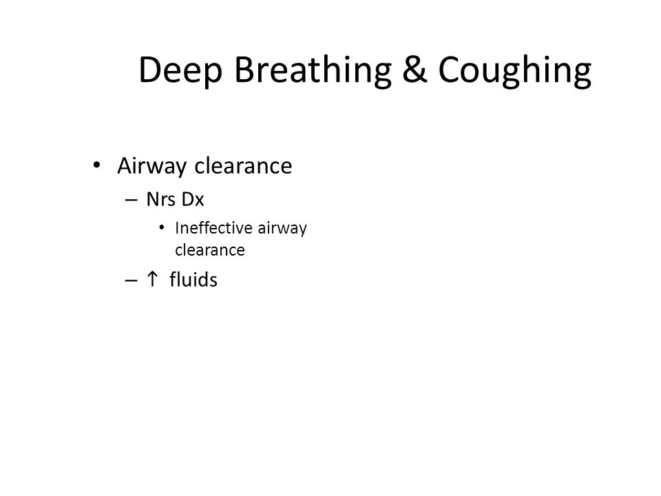 Chest physiotherapy Postural drainage Help move secretion deep w/in lungs Used when pt has weak or ineffective cough (& retaining secretions) Client is placed in various positions to drain lungs – 15 min each position
