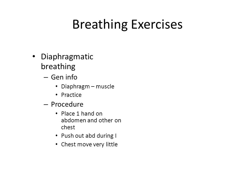 Breathing Exercises Pursed-lip Breathing – Gen info Used when SOB Keep airway open during E   CO2 excretion With diaphragmatic breathing Counting   anxiety