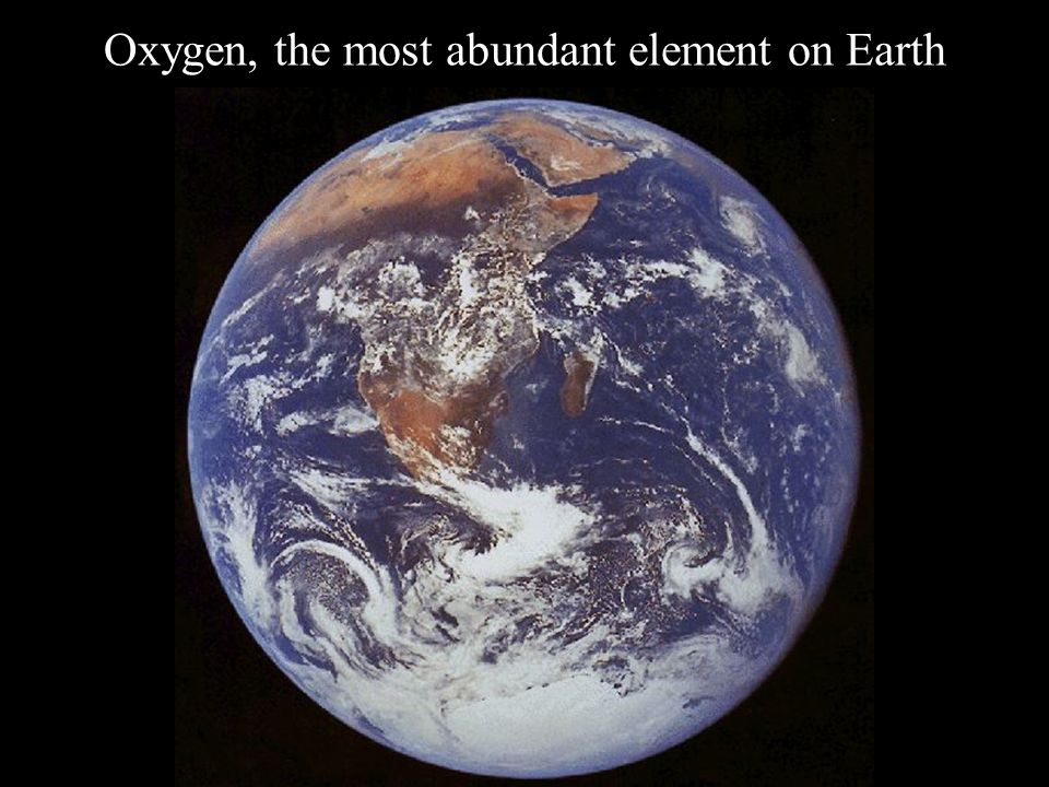 Oxygen, the most abundant element on Earth