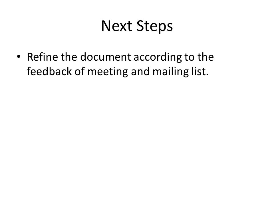 Next Steps Refine the document according to the feedback of meeting and mailing list.