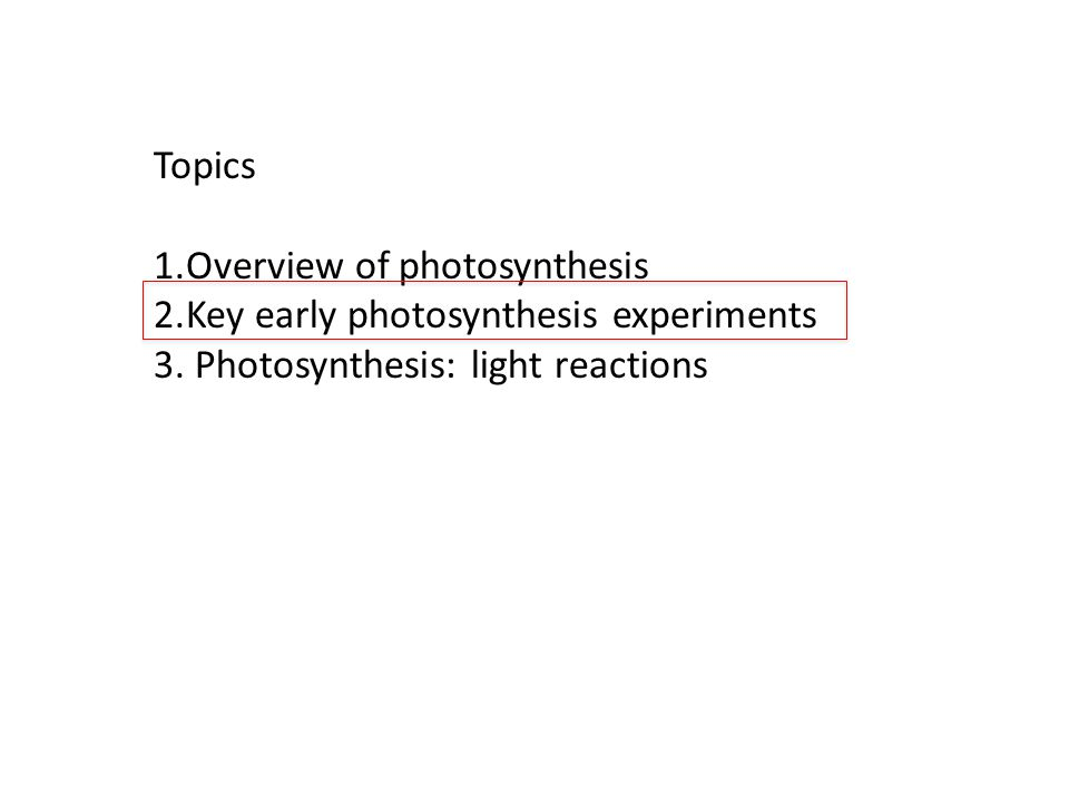 Topics 1.Overview of photosynthesis 2.Key early photosynthesis experiments 3.