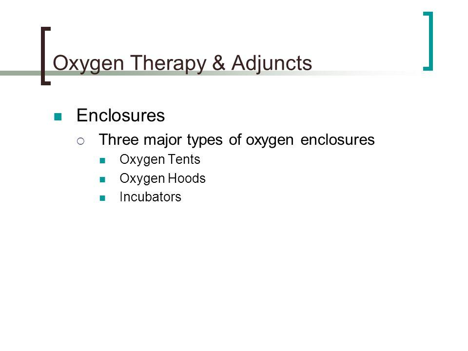 Oxygen Therapy & Adjuncts Enclosures  Three major types of oxygen enclosures Oxygen Tents Oxygen Hoods Incubators