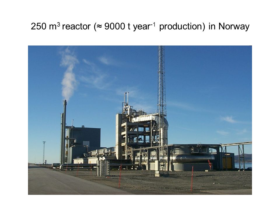 250 m 3 reactor (≈ 9000 t year -1 production) in Norway