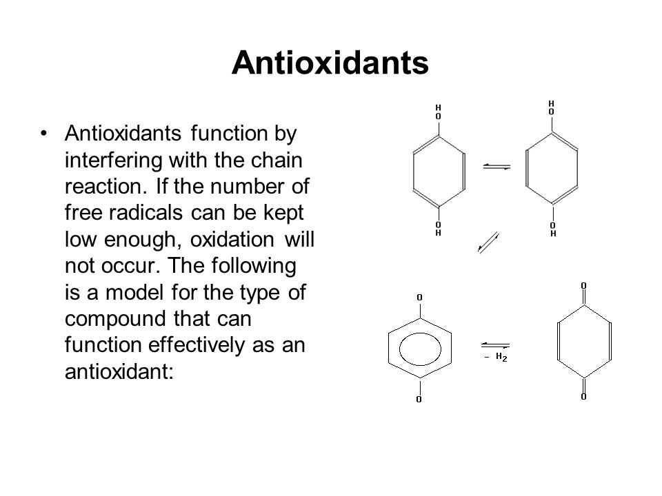 Antioxidants Antioxidants function by interfering with the chain reaction. If the number of free radicals can be kept low enough, oxidation will not o