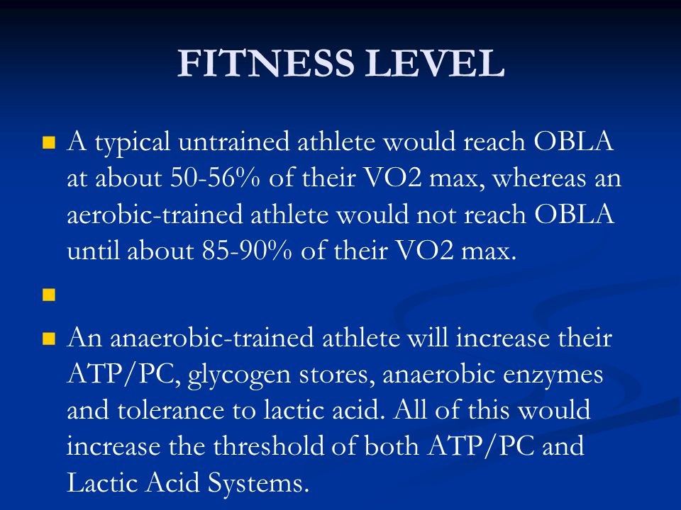 FITNESS LEVEL A typical untrained athlete would reach OBLA at about 50-56% of their VO2 max, whereas an aerobic-trained athlete would not reach OBLA u