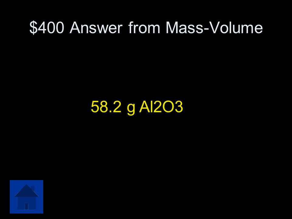 $400 Question from Mass-Volume How many grams of Al 2 O 3 will be formed from 17.4 liters of O 2 ? Al +O 2  Al 2 O 3