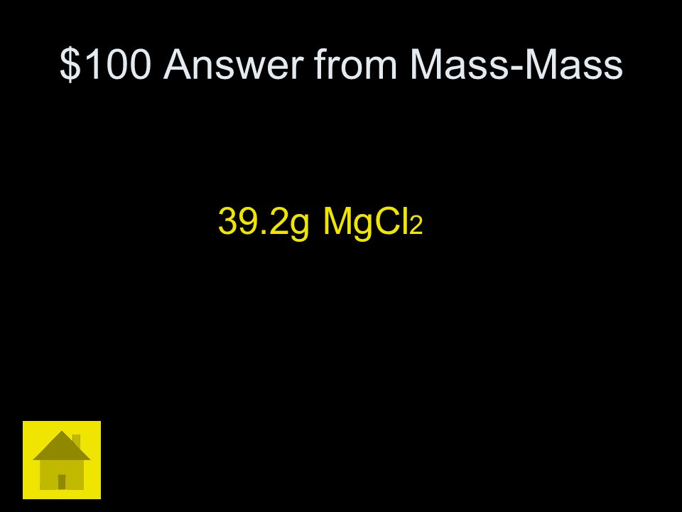 $100 Mass-Mass If 20.0 g of magnesium react with excess hydrochloric acid, how many grams of magnesium chloride will be produced? Mg + HCl -------> Mg
