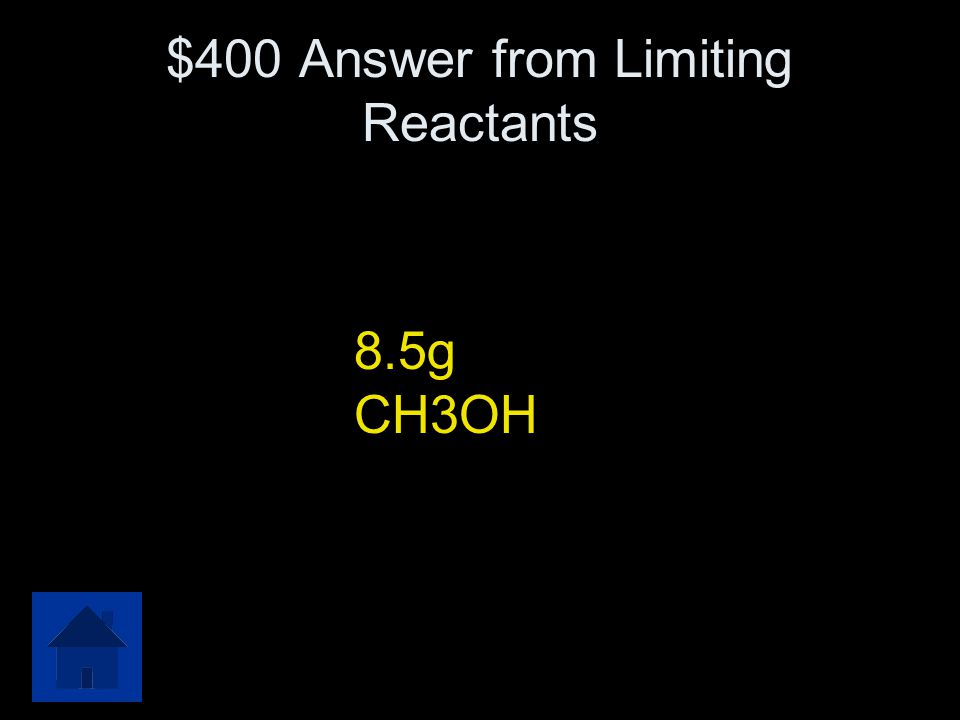 $400 Question from Limiting Reactants Methyl alcohol (wood alcohol), CH 3 OH, is produced via the reaction CO(g) + 2 H 2 (g)  CH 3 OH(l) A mixture of