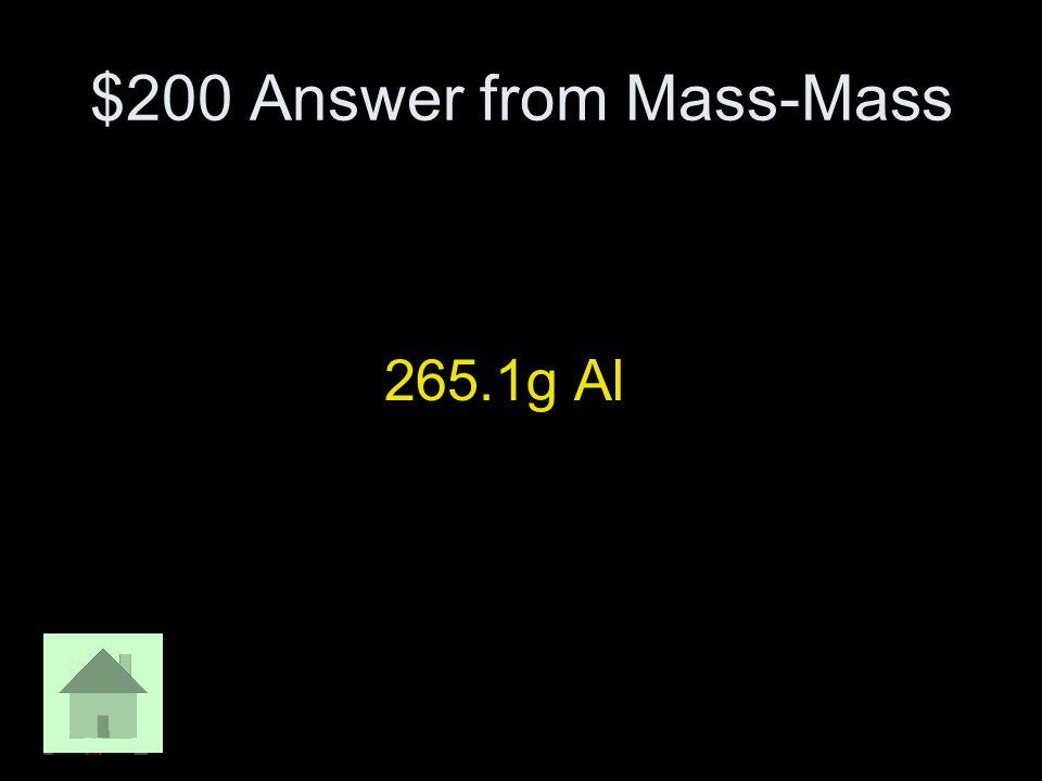 $200 Answer from Mass-Mass 265.1g Al