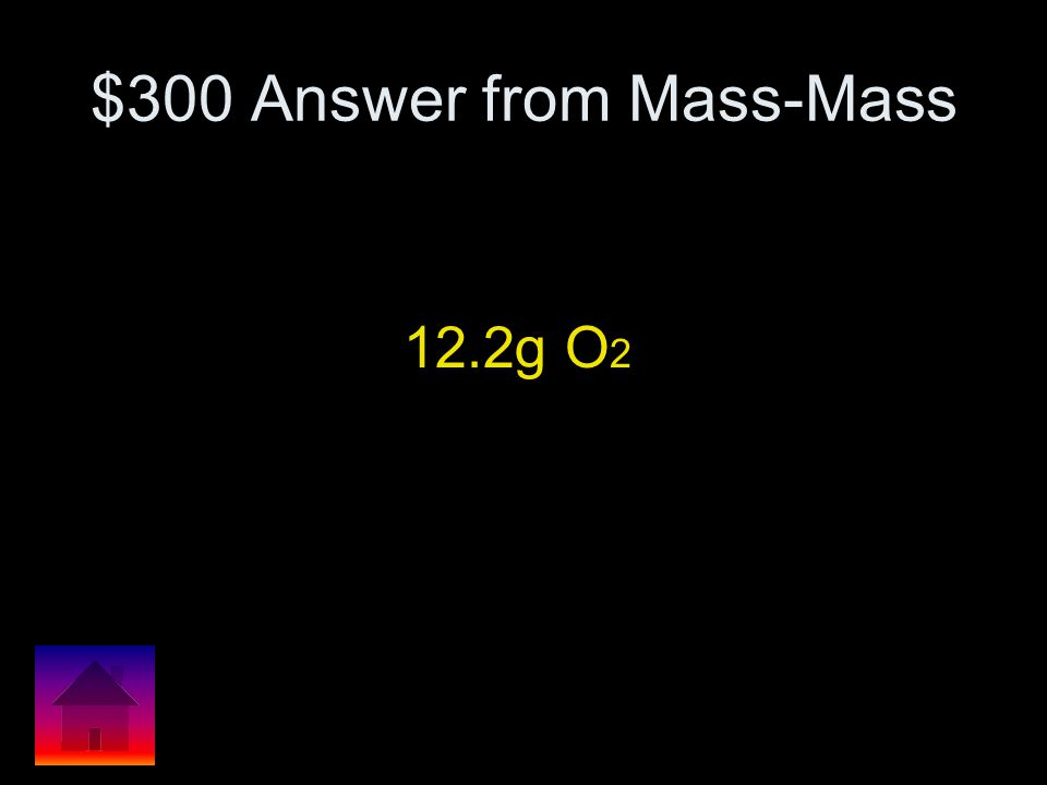 $300 Answer from Mass-Volume 15.3 L O2