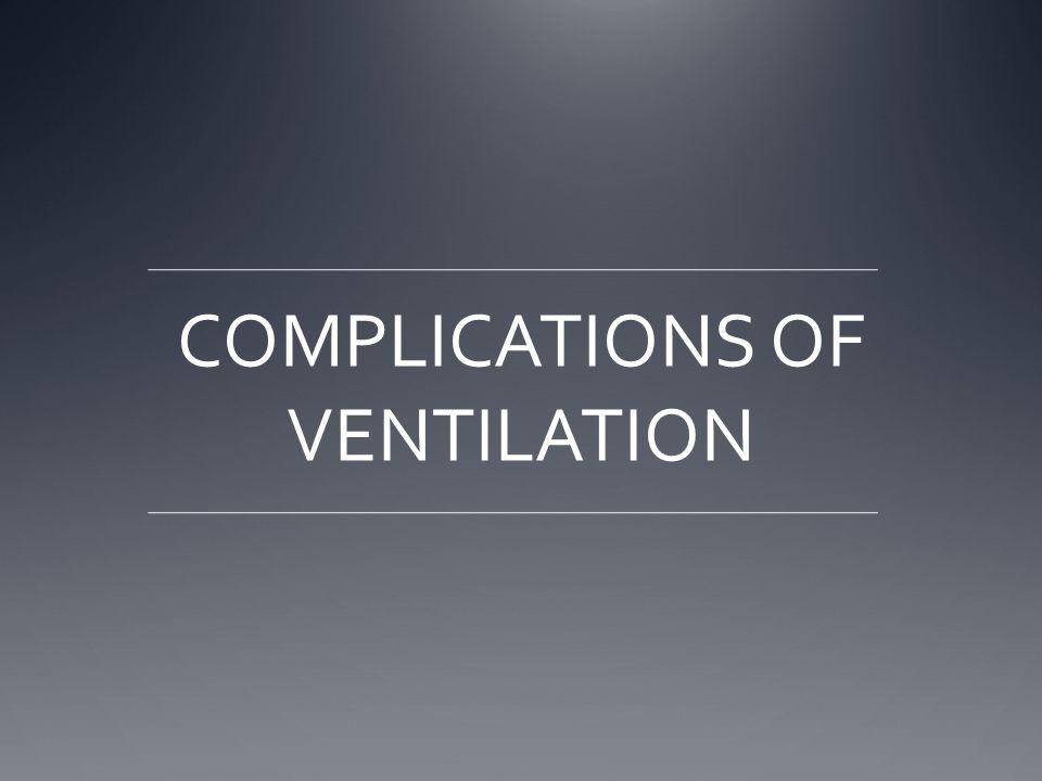 COMPLICATIONS OF VENTILATION