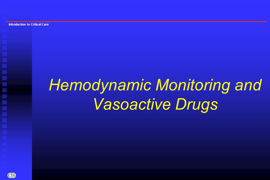 Introduction to Critical Care Hemodynamic Monitoring and Vasoactive Drugs