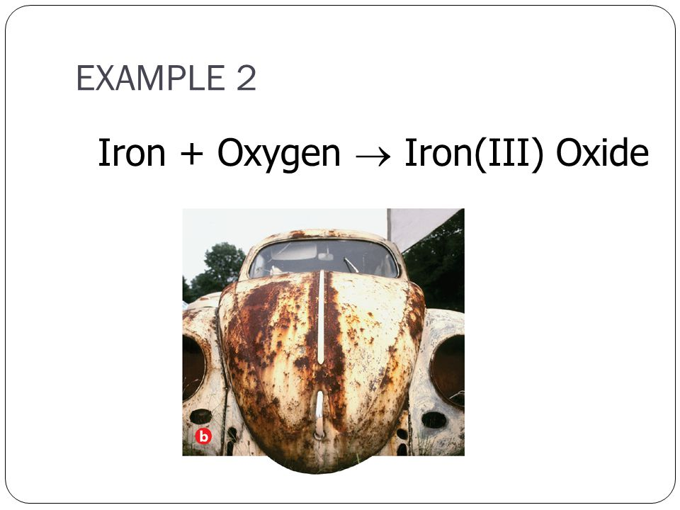 EXAMPLE 2 Iron + Oxygen  Iron(III) Oxide