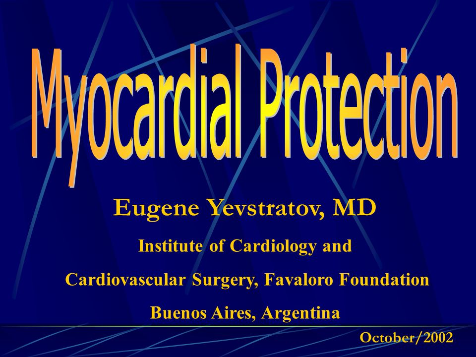 Eugene Yevstratov, MD Institute of Cardiology and Cardiovascular Surgery, Favaloro Foundation Buenos Aires, Argentina October/2002