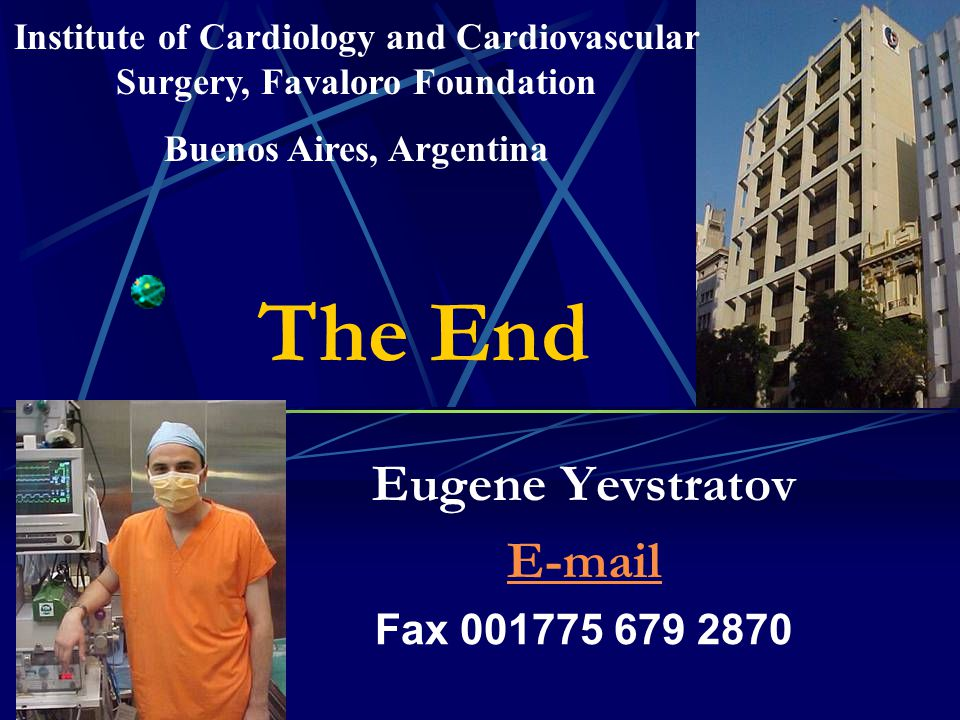 The End Eugene Yevstratov E-mail Fax 001775 679 2870 Institute of Cardiology and Cardiovascular Surgery, Favaloro Foundation Buenos Aires, Argentina