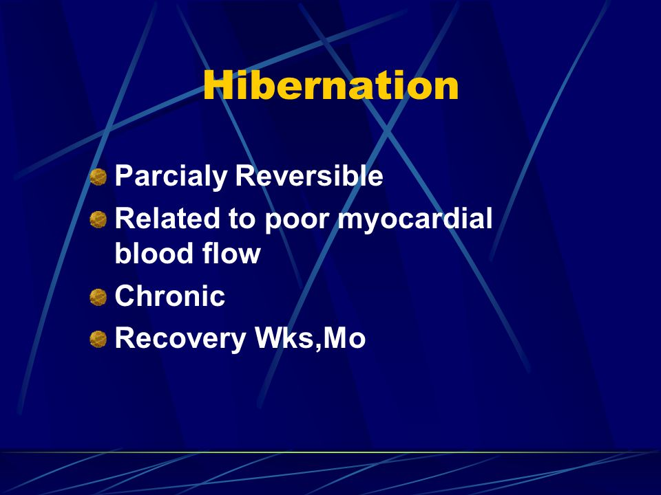 Hibernation Parcialy Reversible Related to poor myocardial blood flow Chronic Recovery Wks,Mo