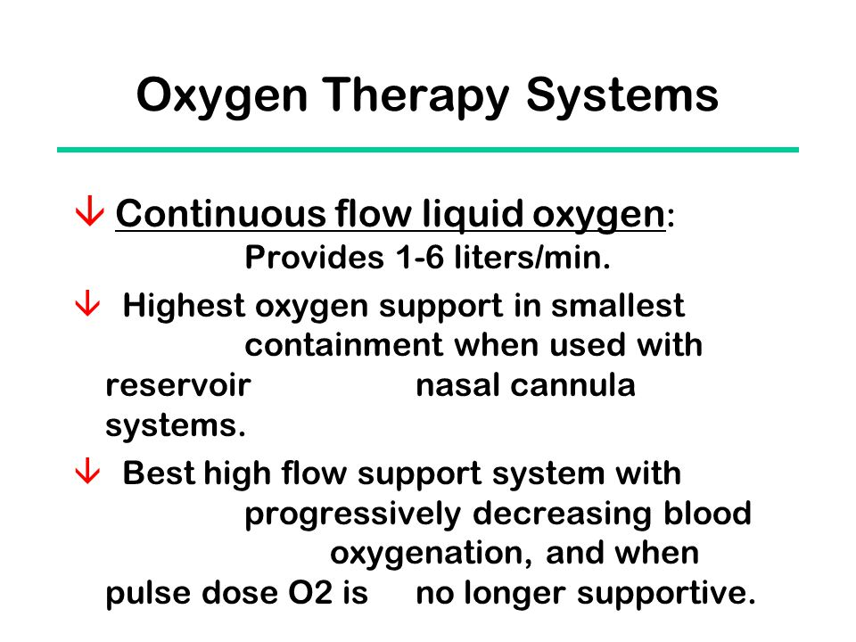 Oxygen Therapy Systems  Continuous flow liquid oxygen : Provides 1-6 liters/min.