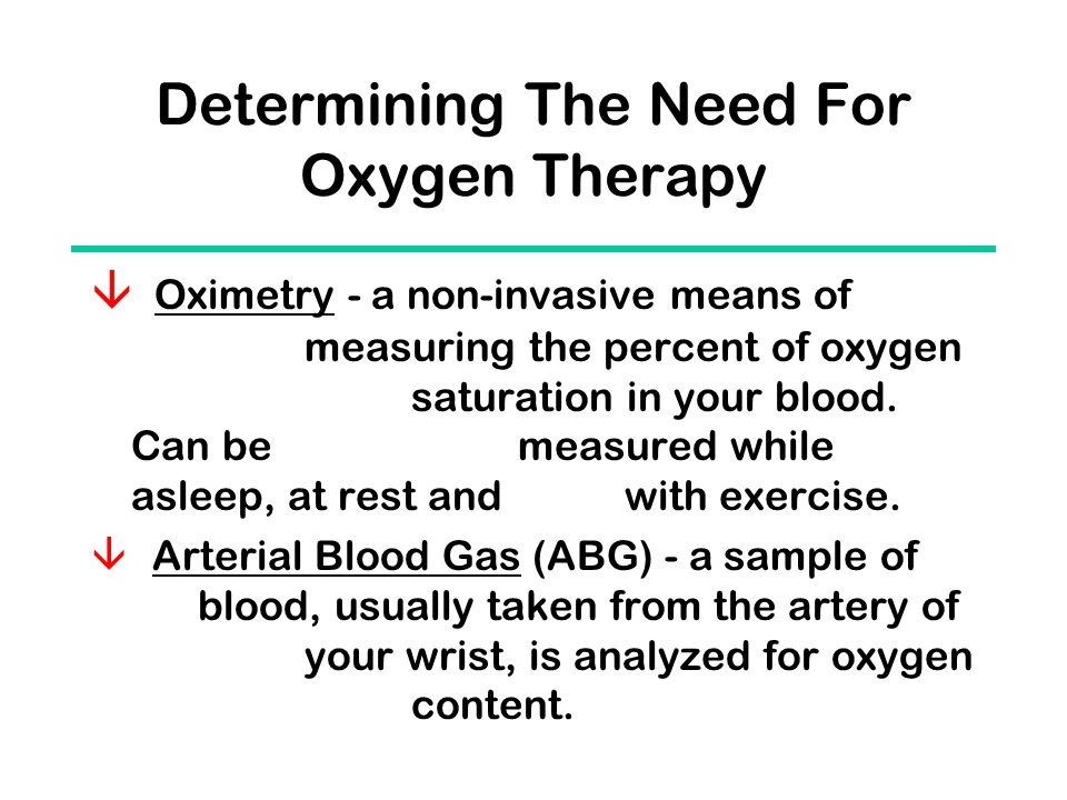 Determining The Need For Oxygen Therapy  Oximetry - a non-invasive means of measuring the percent of oxygen saturation in your blood.