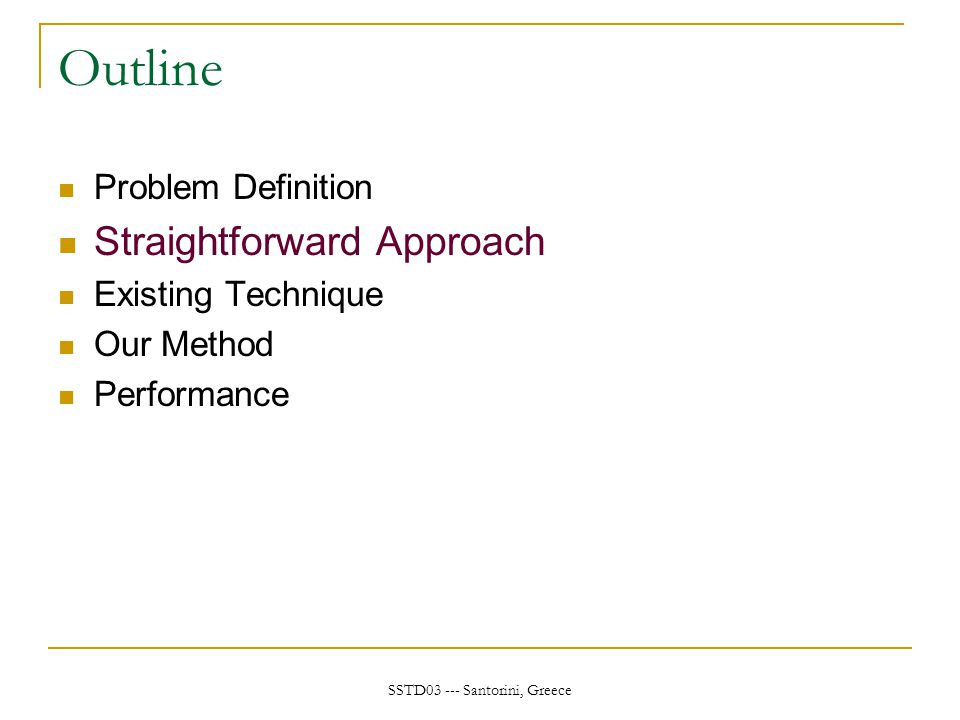 SSTD03 --- Santorini, Greece Outline Problem Definition Straightforward Approach Existing Technique Our Method Performance