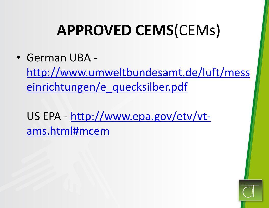 German UBA - http://www.umweltbundesamt.de/luft/mess einrichtungen/e_quecksilber.pdf US EPA - http://www.epa.gov/etv/vt- ams.html#mcem http://www.umweltbundesamt.de/luft/mess einrichtungen/e_quecksilber.pdfhttp://www.epa.gov/etv/vt- ams.html#mcem APPROVED CEMS(CEMs)
