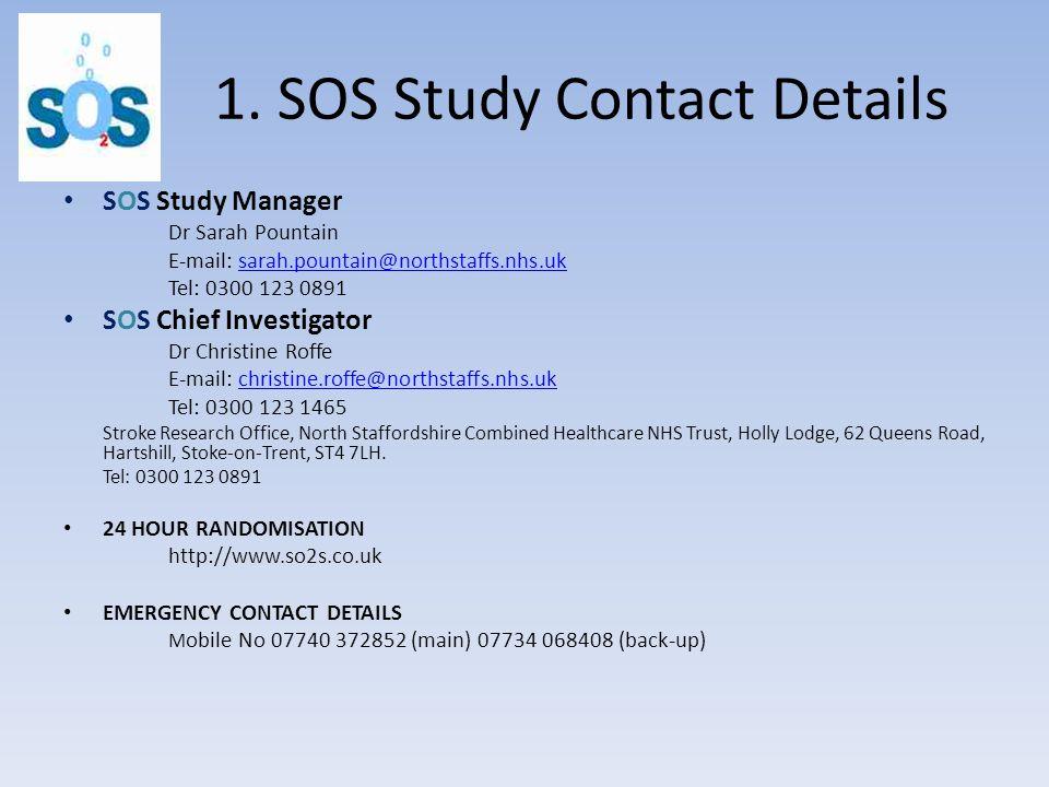 1. SOS Study Contact Details SOS Study Manager Dr Sarah Pountain E-mail: sarah.pountain@northstaffs.nhs.uksarah.pountain@northstaffs.nhs.uk Tel: 0300