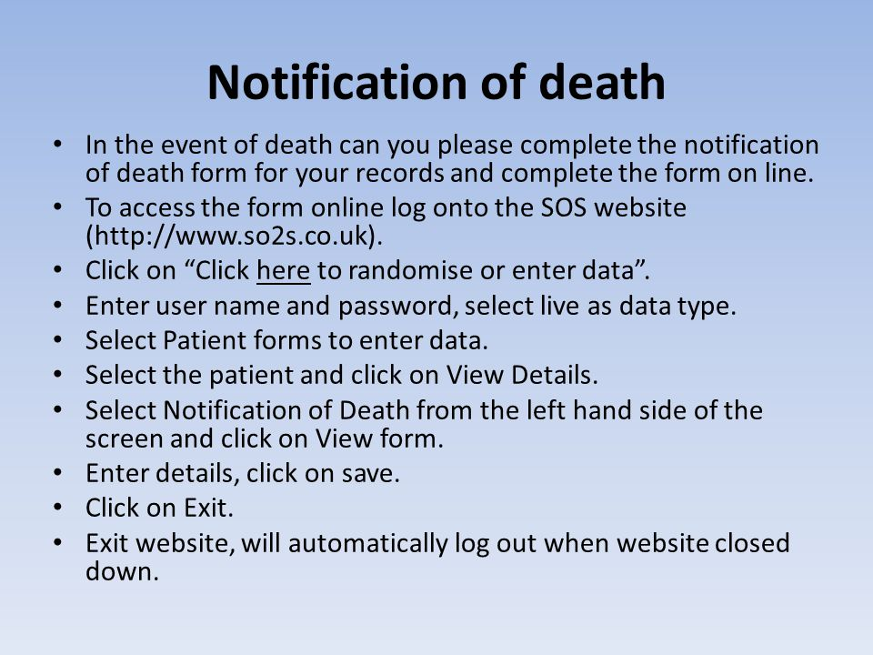 Notification of death In the event of death can you please complete the notification of death form for your records and complete the form on line.