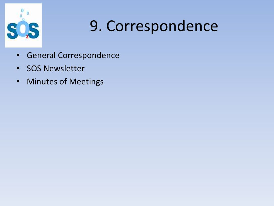 9. Correspondence General Correspondence SOS Newsletter Minutes of Meetings