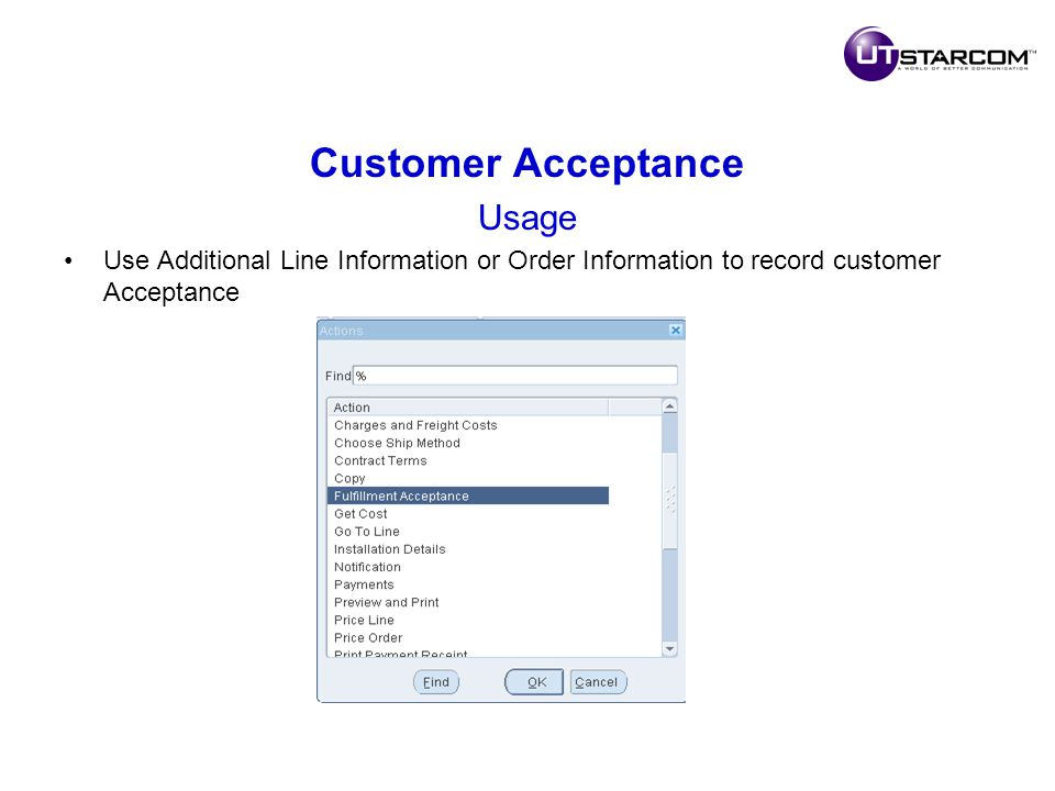 Customer Acceptance Usage Use Additional Line Information or Order Information to record customer Acceptance