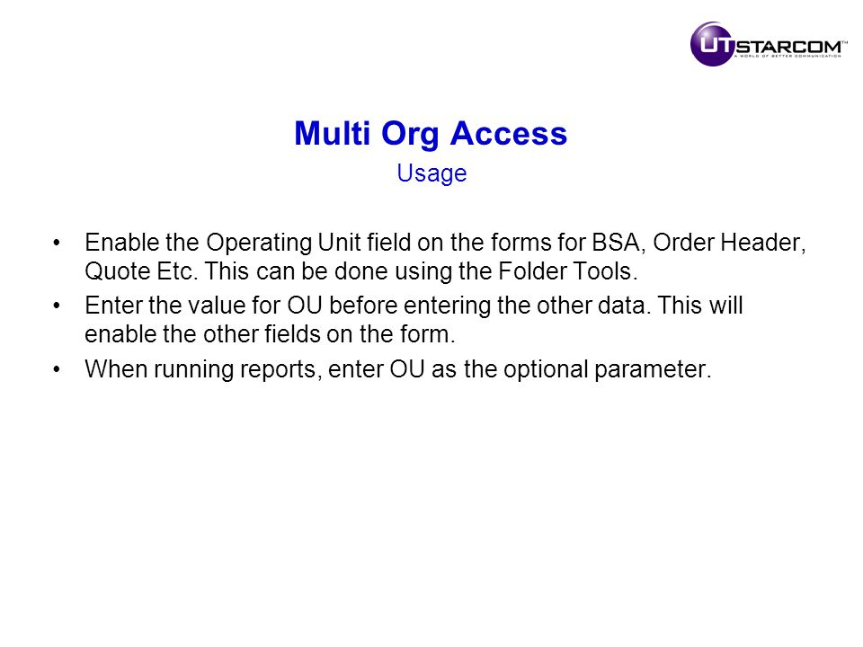 Multi Org Access Usage Enable the Operating Unit field on the forms for BSA, Order Header, Quote Etc.